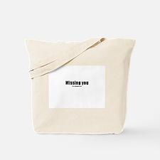 Missing you(TM) Tote Bag