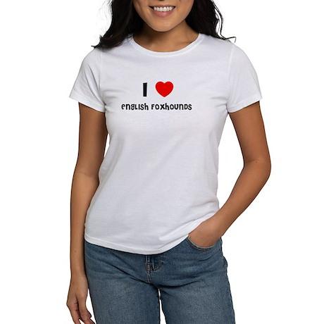 I LOVE ENGLISH FOXHOUNDS Women's T-Shirt