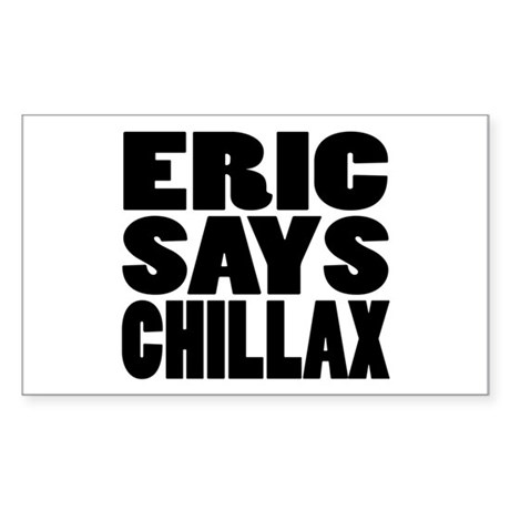 ERIC SAYS CHILLAX Rectangle Sticker