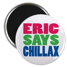 ERIC SAYS CHILLAX COLOR Magnet