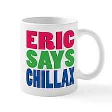 ERIC SAYS CHILLAX COLOR Mug