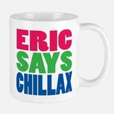 ERIC SAYS CHILLAX COLOR Mug