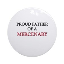 Proud Father Of A MERCENARY Ornament (Round)
