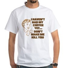 HAVEN'T HAD MY COFFEE YET Shirt