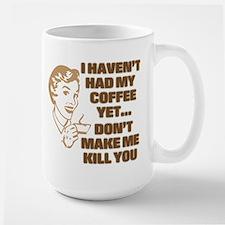 HAVEN'T HAD MY COFFEE YET Large Mug