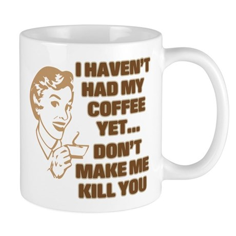 HAVEN'T HAD MY COFFEE YET Mug