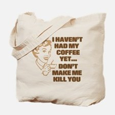 HAVEN'T HAD MY COFFEE YET Tote Bag
