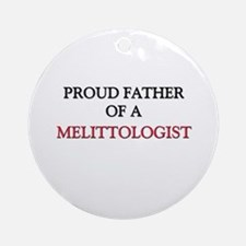 Proud Father Of A MELITTOLOGIST Ornament (Round)