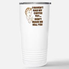 HAVEN'T HAD MY COFFEE YET Travel Mug