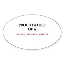 Proud Father Of A MEDICAL TECHNICAL OFFICER Sticke