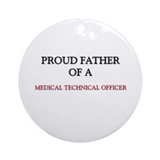 Proud Father Of A MEDICAL TECHNICAL OFFICER Orname