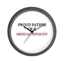 Proud Father Of A MEDICAL PHYSICIST Wall Clock