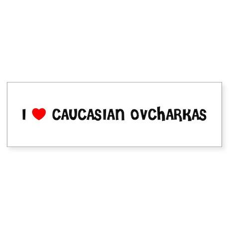 I LOVE CAUCASIAN OVCHARKAS Bumper Sticker