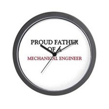 Proud Father Of A MECHANICAL ENGINEER Wall Clock