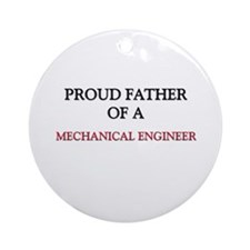 Proud Father Of A MECHANICAL ENGINEER Ornament (Ro