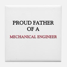 Proud Father Of A MECHANICAL ENGINEER Tile Coaster