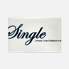 Single, I Can't Believe It Rectangle Magnet