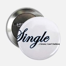 """Single, I Can't Believe It 2.25"""" Button"""