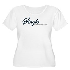 Single, I Can't Believe It T-Shirt