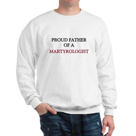 Proud Father Of A MARTYROLOGIST Sweatshirt