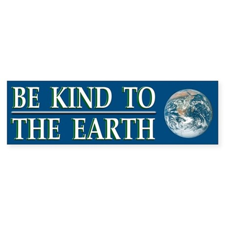 Be Kind to Earth ~ Bumper Sticker