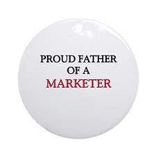 Proud Father Of A MARKETER Ornament (Round)