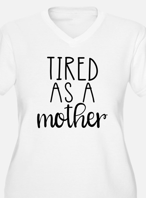 Tired as a Mother Plus Size T-Shirt