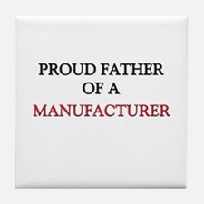 Proud Father Of A MANUFACTURER Tile Coaster