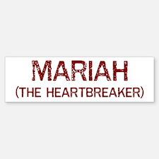 Mariah the heartbreaker Bumper Bumper Bumper Sticker