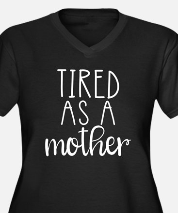Tired as a Mother... Plus Size T-Shirt