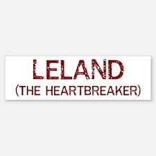 Leland the heartbreaker Bumper Bumper Bumper Sticker