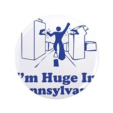 """I'm Huge in Pennsylvania 3.5"""" Button"""