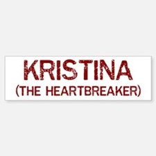 Kristina the heartbreaker Bumper Bumper Bumper Sticker