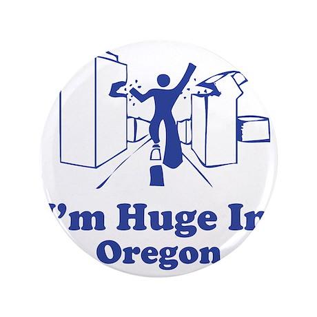 """I'm Huge in Oregon 3.5"""" Button"""