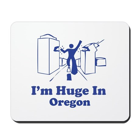 I'm Huge in Oregon Mousepad