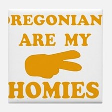 Oregonians are my homies Tile Coaster