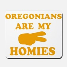 Oregonians are my homies Mousepad