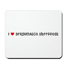 I LOVE BERGAMASCO SHEEPDOGS Mousepad