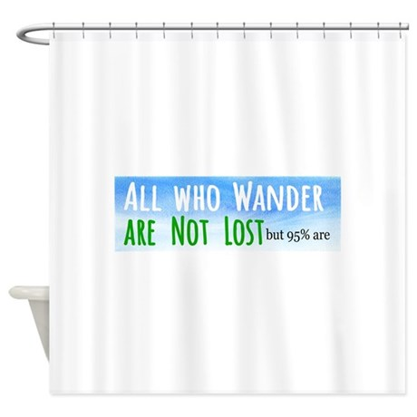 Lovely All Who Wander Shower Curtain