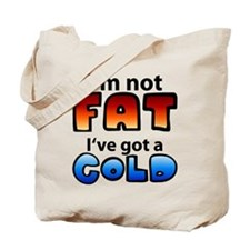 I'm not Fat I've got a Cold Tote Bag