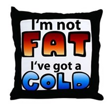 I'm not Fat I've got a Cold Throw Pillow