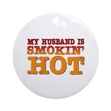 My Husband is Smokin Hot Ornament (Round)