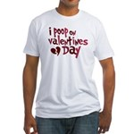 I Poop On Valentine's Day Fitted T-Shirt