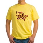 I Poop On Valentine's Day Yellow T-Shirt