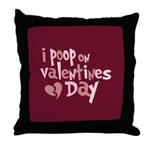 I Poop On Valentine's Day Throw Pillow