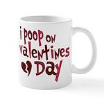 I Poop On Valentine's Day Mug