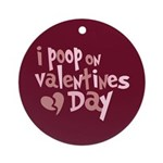 I Poop On Valentine's Day Ornament (Round)