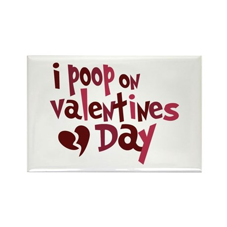 I Poop On Valentine's Day Rectangle Magnet