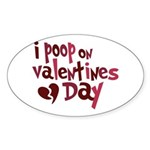 I Poop On Valentine's Day Oval Sticker (10 pk)