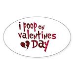 I Poop On Valentine's Day Oval Sticker (50 pk)